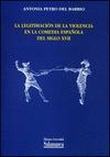 LA LEGITIMACIÓN DE LA VIOLENCIA EN LA COMEDIA ESPAÑOLA DEL SIGLO XVII
