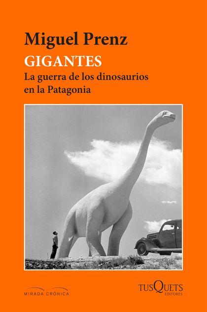 Gigantes. La guerra  de los dinosaurios en la Patagonia