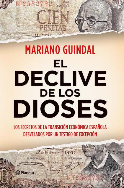 EL DECLIVE DE LOS DIOSES. LOS SECRETOS DE LA TRANSICIÓN ECONÓMICA ESPAÑOLA DESVELADOS POR UN TE