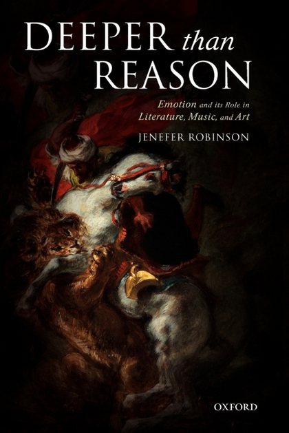 DEEPER THAN REASON EMOTION AND ITS ROLE IN LITERATURE, MUSIC, AND ART (PAPERBACK