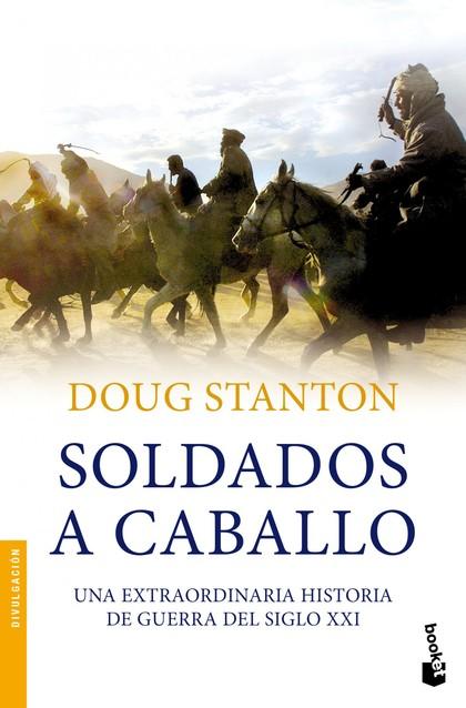 SOLDADOS A CABALLO. UNA EXTRAORDINARIA HISTORIA DE GUERRA DEL SIGLO XXI