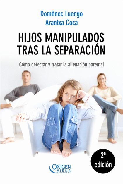 HIJOS MANIPULADOS TRAS LA SEPARACIÓN: CÓMO DETECTAR Y TRATAR LA ALIENACIÓN PARENTAL