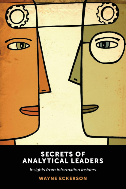 SECRETS OF ANALYTICAL LEADERS. INSIGHTS FROM INFORMATION INSIDERS