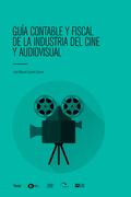 GUÍA CONTABLE Y FISCAL DE LA INDUSTRIA DEL CINE Y AUDIOVISUAL.
