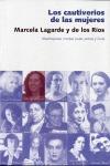 LOS CAUTIVERIOS DE LAS MUJERES : MADRESPOSAS, MONJAS, PUTAS, PRESAS Y LOCAS
