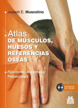 ATLAS DE MÚSCULOS, HUESOS Y REFERENCIAS ÓSEAS : FIJACIONES, ACCIONES Y PALPACIONES