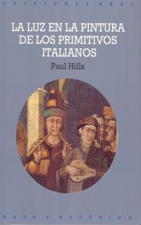 LA LUZ EN LA PINTURA PRIMITIVOS ITALIANOS (N.35 AKAL ARTE Y ESTETICA)