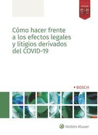 CÓMO HACER FRENTE A LOS EFECTOS LEGALES Y LITIGIOS DERIVADOS DEL COVID-19.