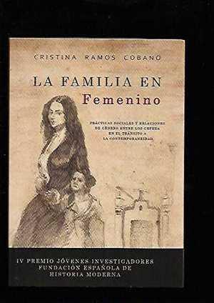 LA FAMILIA EN FEMENINO.. PRÁCTICAS SOCIALES Y RELACIONES DE GÉNERO ENTRE LOS CEPEDA EN EL TRÁNS