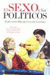 EL SEXO Y LOS POLÍTICOS : VIDA ÍNTIMA Y SECRETOS DE ALCOBA DE ILUSTRES GOBERNANTES DE LA ESPAÑA