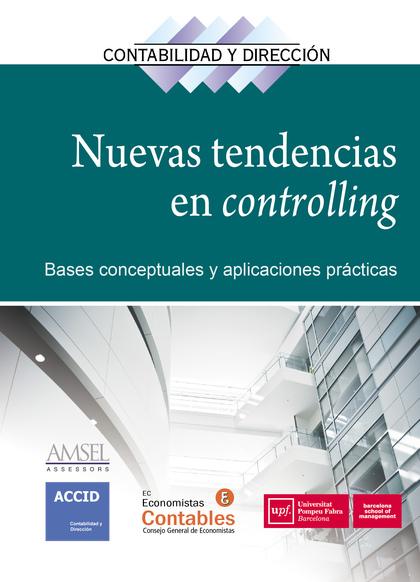 NUEVAS TENDENCIAS EN CONTROLLING. BASES CONCEPTUALES Y APLICACIONES PRÁCTICAS
