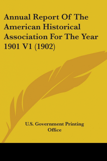 ANNUAL REPORT OF THE AMERICAN HISTORICAL ASSOCIATION FOR THE YEAR 1901 V1 (1902)