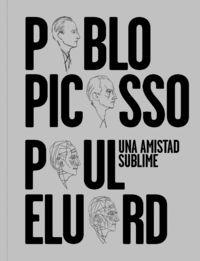 UNA AMISTAD SUBLIME: PABLO PICASSO, PAUL ELUARD