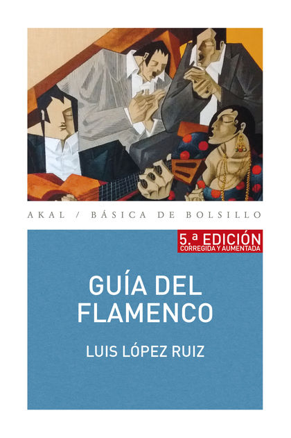 GUÍA DEL FLAMENCO. 5ª EDICIÓN CORREGIDA Y AUMENTADA