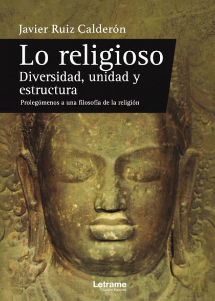 LO RELIGIOSO. DIVERSIDAD, UNIDAD Y ESTRUCTURA. PROLEGÓMENOS.
