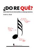 ¿DO RE QUÉ?: GUÍA PRÁCTICA DE INICIACIÓN AL LENGUAJE MUSICAL