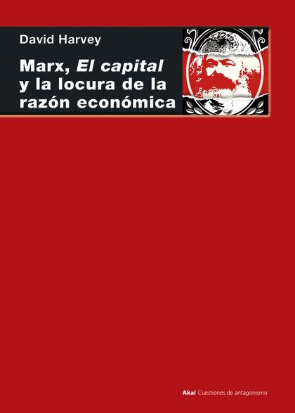 MARX, EL CAPITAL Y LA LOCURA DE LA RAZON ECONOMICA.