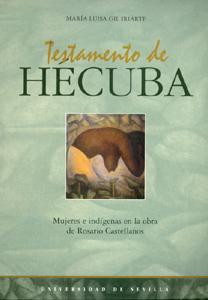 TESTAMENTO DE HÉCUBA : MUJERES E INDÍGENAS EN LA OBRA DE ROSARIO CASTELLANOS