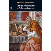 CLASICOS Y HUMANISTAS ANTE LOS NEOLOGISMOS.