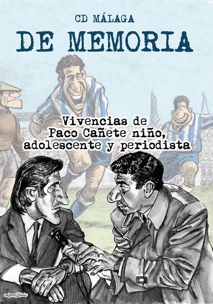 CD MÁLAGA. DE MEMORIA. VIVENCIAS DE PACO CAÑETE NIÑO, ADOLESCENTE Y PERIODISTA.