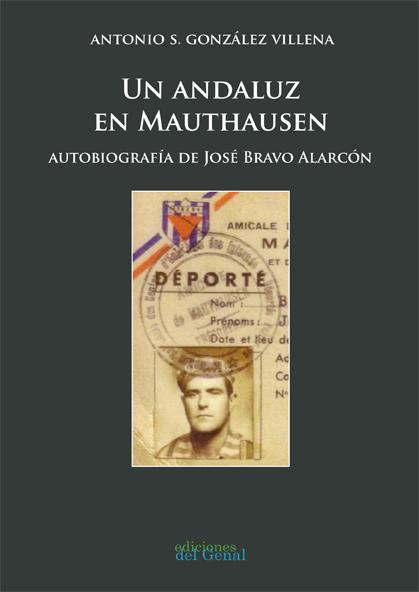 UN ANDALUZ EN MAUTHAUSEN. AUTOBIOGRAFÍA DE JOSÉ BRAVO ALARCÓN