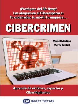CIBERCRIMEN : ¡PROTÉGETE DEL BIT-BANG! : LOS ATAQUES EN EL CIBERESPACIO A TU ORDENADOR, TU MÓVI