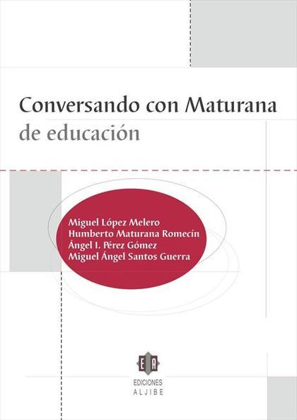 CONVERSANDO CON MATURANA DE EDUCACIÓN