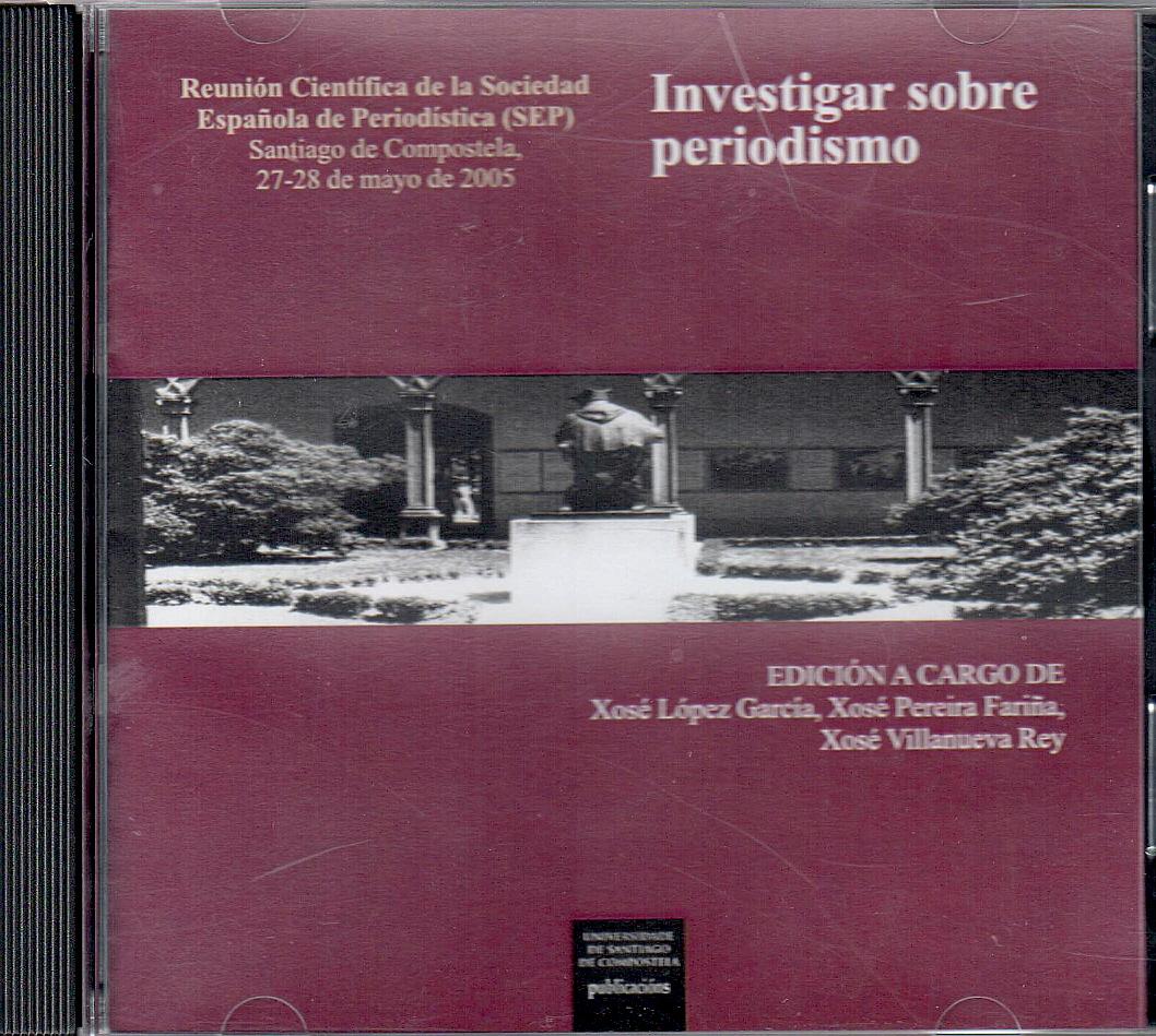 INVESTIGAR SOBRE XORNALISMO : REUNIÓN CIENTÍFICA DA SOCIEDADE ESPAÑOLA DE PERIODÍSTICA (SEP), S