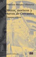 MOROS, MORISCOS Y TURCOS DE CERVANTES. ENSAYOS CRÍTICOS