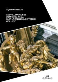 LOS VILLANCICOS DE FRANCISCO JUNCÁ PARA LA CATEDRAL DE TOLEDO (1781-1791)