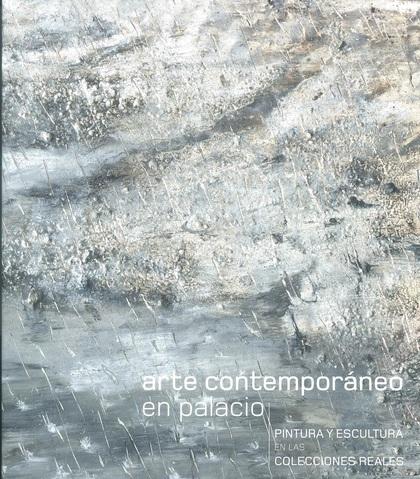ARTE CONTEMPORÁNEO EN PALACIO. PINTURA Y ESCULTURA EN LAS COLECCIONES REALES.
