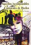 AQUELLOS INCOMPARABLES CARNAVALES DE HUELVA
