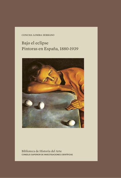 BAJO EL ECLIPSE. PINTORAS EN ESPAÑA, 1880-1939
