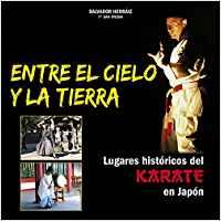 ENTRE EL CIELO Y LA TIERRA : LUGARES HISTÓRICOS DEL KARATE EN JAPÓN