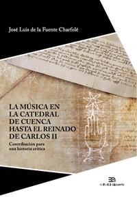 LA MÚSICA EN LA CATEDRAL DE CUENCA HASTA EL REINADO DE CARLOS II. CONTRIBUCIÓN PARA UNA HISTORI