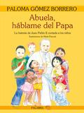ABUELA, HABLAME DEL PAPA : LA HISTORIA DE JUAN PABLO II CONTADA A LOS NIÑOS