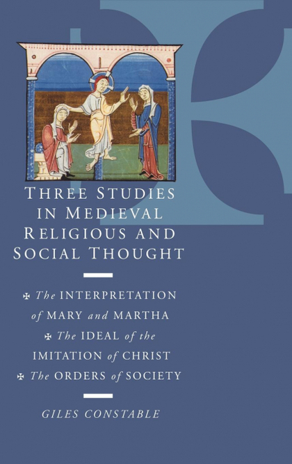 THREE STUDIES IN MEDIEVAL RELIGIOUS AND SOCIAL THOUGHT. THE INTERPRETATION OF MARY AND MARTHA,