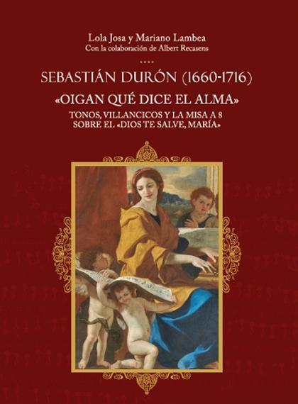 SEBASTIÁN DURÓN (1660-1716). ´OIGAN QUÉ DICE EL ALMA´                           TONOS, VILLANCI