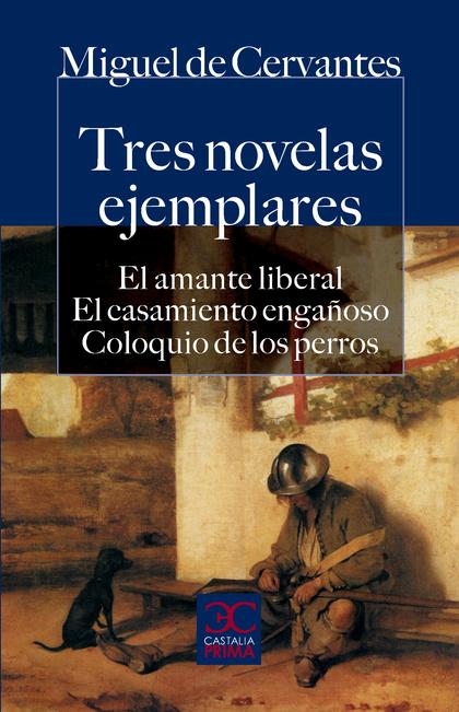 TRES NOVELAS EJEMPLARES. EL AMANTE LIBERAL. EL CASAMIENTO ENGAÑOSO. COLOQUIO DE.