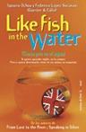 LIKE FISH IN THE WATER: (COMO PEZ EN EL AGUA)