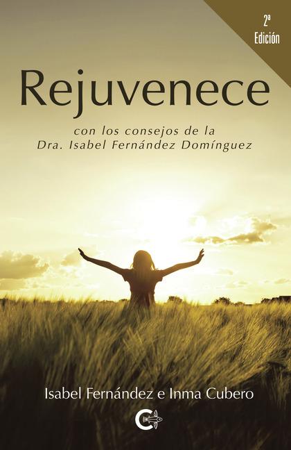 REJUVENECE (2ª EDICIÓN). CON LOS CONSEJOS DE LA DRA. ISABEL FERNÁNDEZ DOMÍNGUEZ