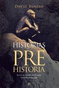 HISTORIAS DE LA PREHISTORIA. LUCY, EL HOBBIT DE FLORES Y OTROS ANCESTROS