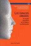 LOS ESPACIOS URBANOS : EL ESTUDIO GEOGRÁFICO DE LA CIUDAD Y LA URBANIZACIÓN
