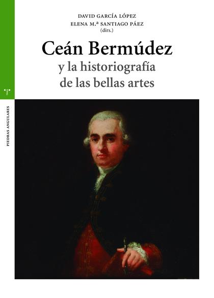 CEÁN BERMÚDEZ Y LA HISTORIOGRAFÍA DE LAS BELLAS ARTES