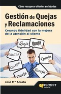 GESTIÓN DE QUEJAS Y RECLAMACIONES : CREANDO FIDELIDAD CON LA MEJORA DE LA ATENCIÓN AL CLIENTE
