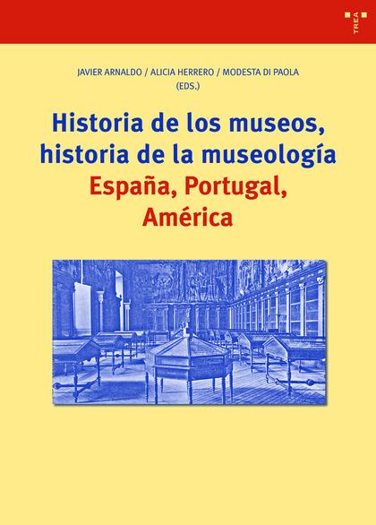 HISTORIA DE LOS MUSEOS, HISTORIA DE LA MUSEOLOGÍA                               ESPAÑA, PORTUGA