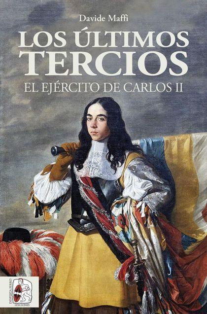 LOS ÚLTIMOS TERCIOS. EL EJÉRCITO DE CARLOS II.