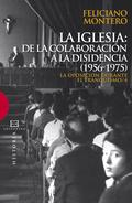 LA IGLESIA: DE LA COLABORACIÓN A LA DISIDENCIA (1956-1975)                      LA OPOSICIÓN DU
