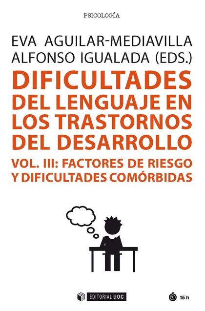 DIFICULTADES DEL LENGUAJE EN LOS TRASTORNOS DEL DESARROLLO (VOL III). FACTORES DE RIESGO Y DIFI