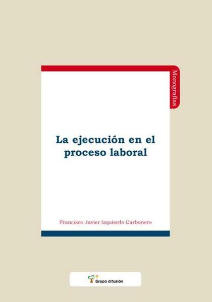 EJECUCION EN EL PROCESO LABORAL,LA.